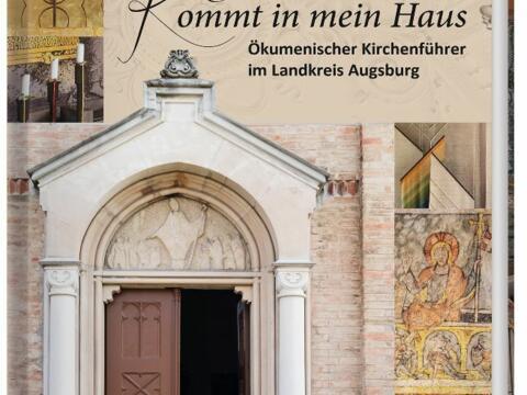 """""""Kommt in mein Haus"""", ökumenischer Kirchenführer im Landkreis Augsburg von Josef Gröpl"""