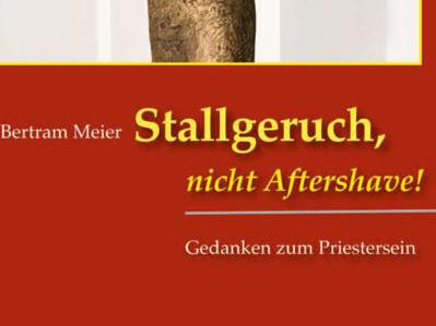 Bertram-Meier-Stallgeruch-nicht-Aftershave!-Gedanken-zum-Priestersein