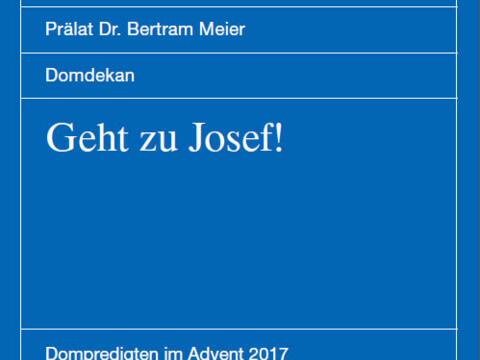 """""""Geht zu Josef!"""" – Adventspredigten von Domprediger Prälat Dr. Bertram Meier im Augsburger Dom"""
