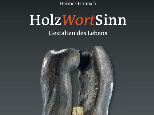 Hannes Häntsch - HolzWortSinn: Gestalten des Lebens